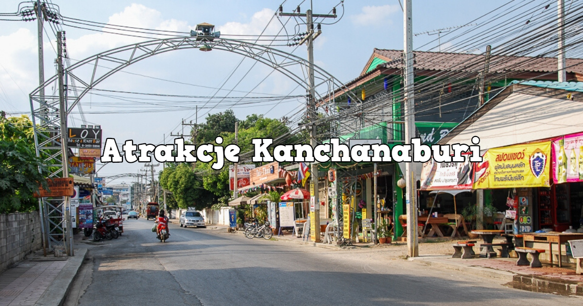 Atrakcje Kanchanaburi