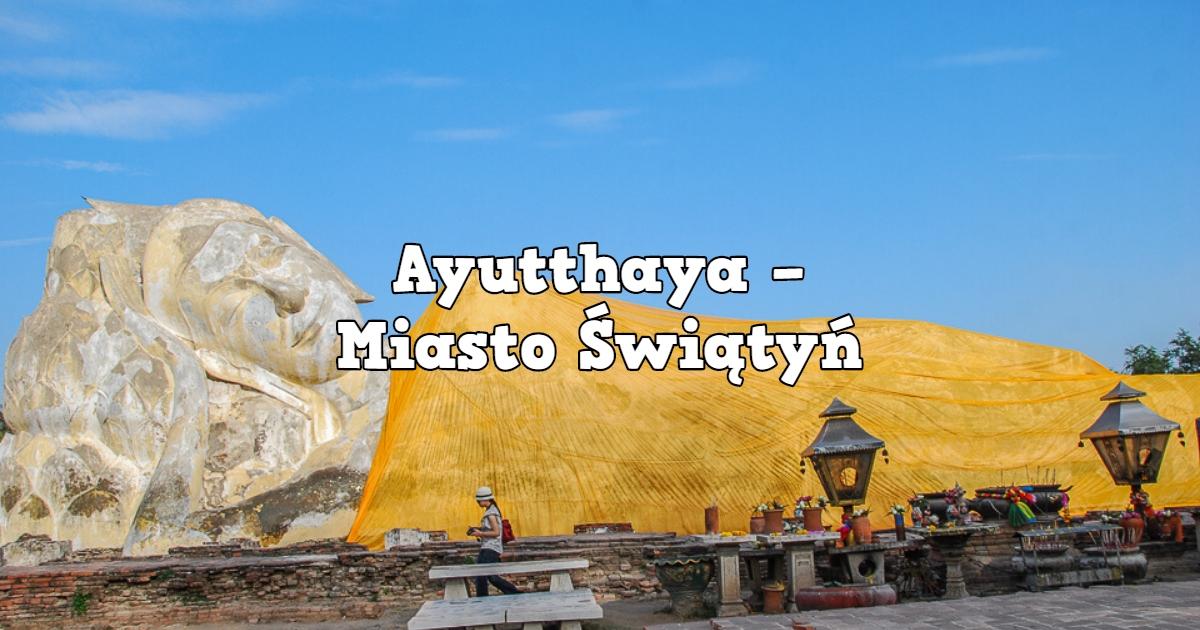 Ayutthaya – Miasto Świątyń