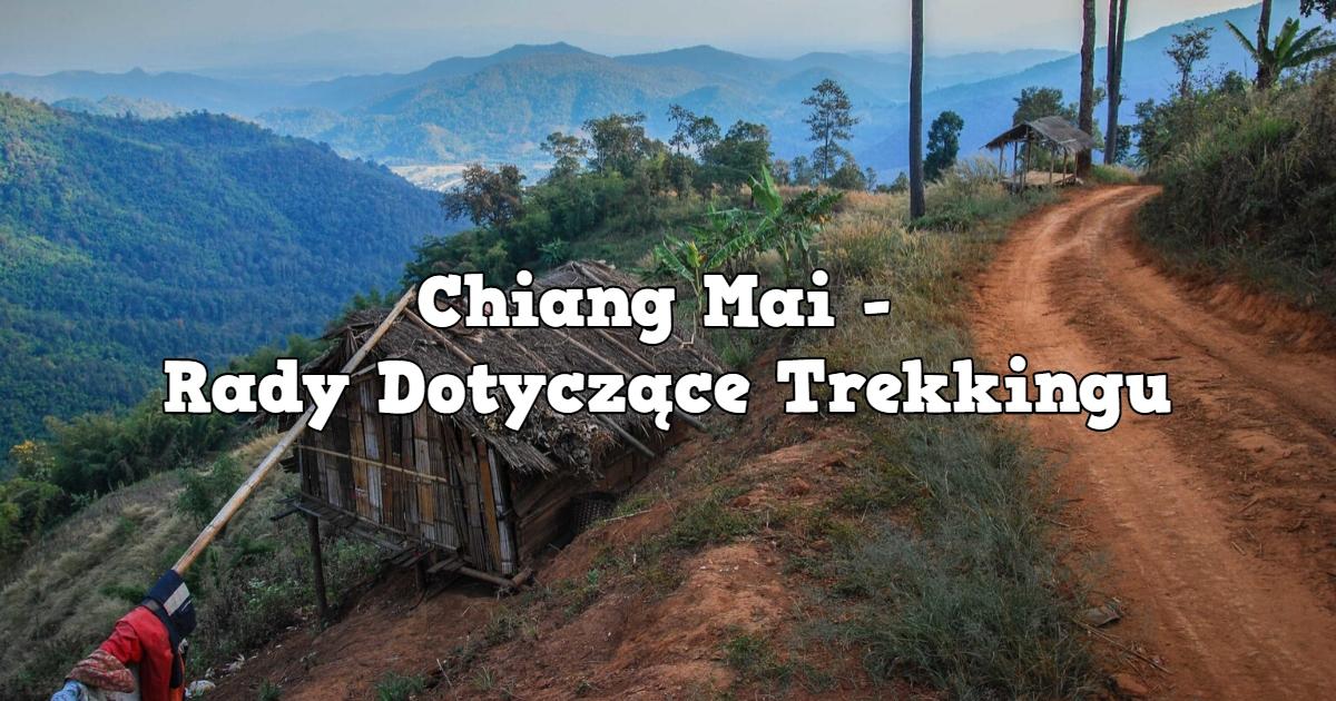 Chiang Mai – Rady Dotyczące Trekkingu