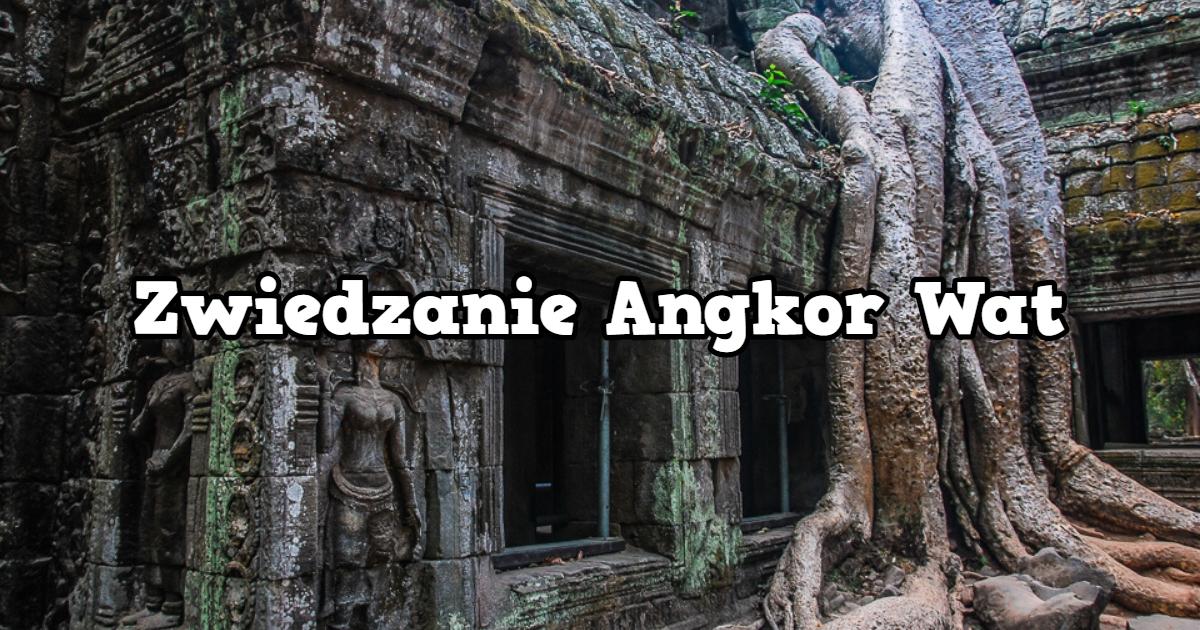 Zwiedzanie Angkor Wat – krótka historia.