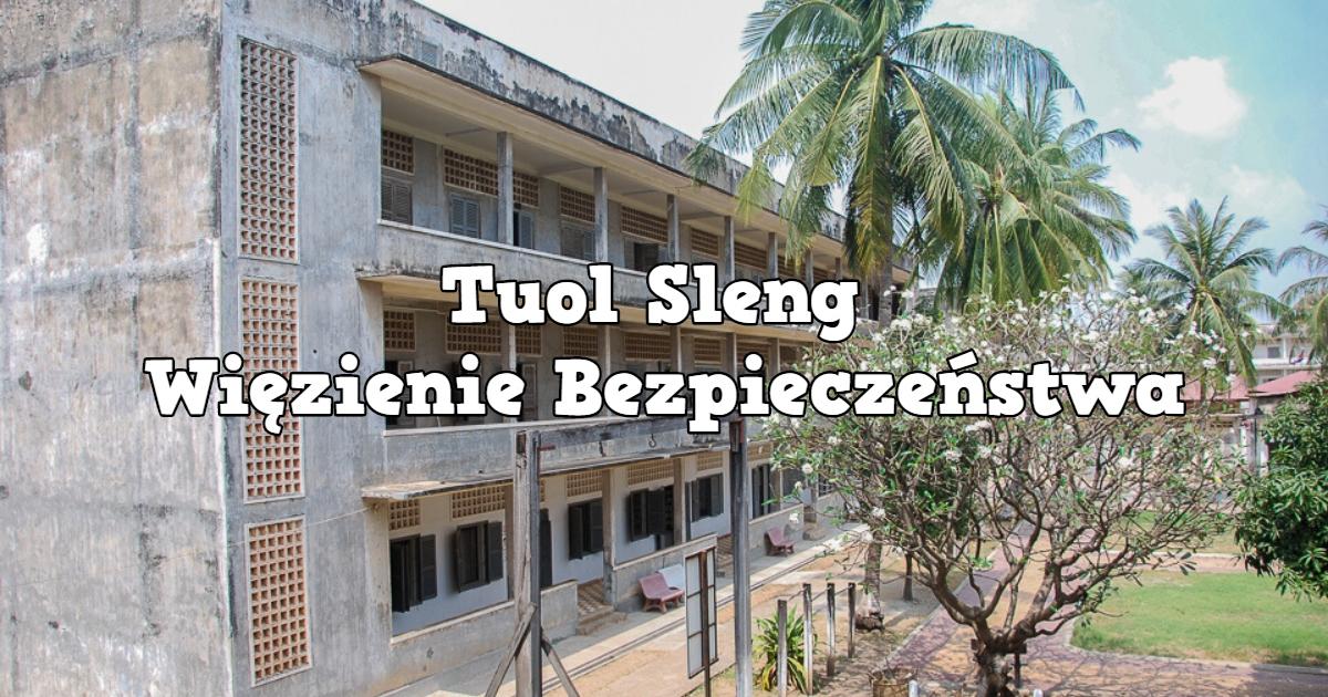 Tuol Sleng – Więzienie Bezpieczeństwa S-21