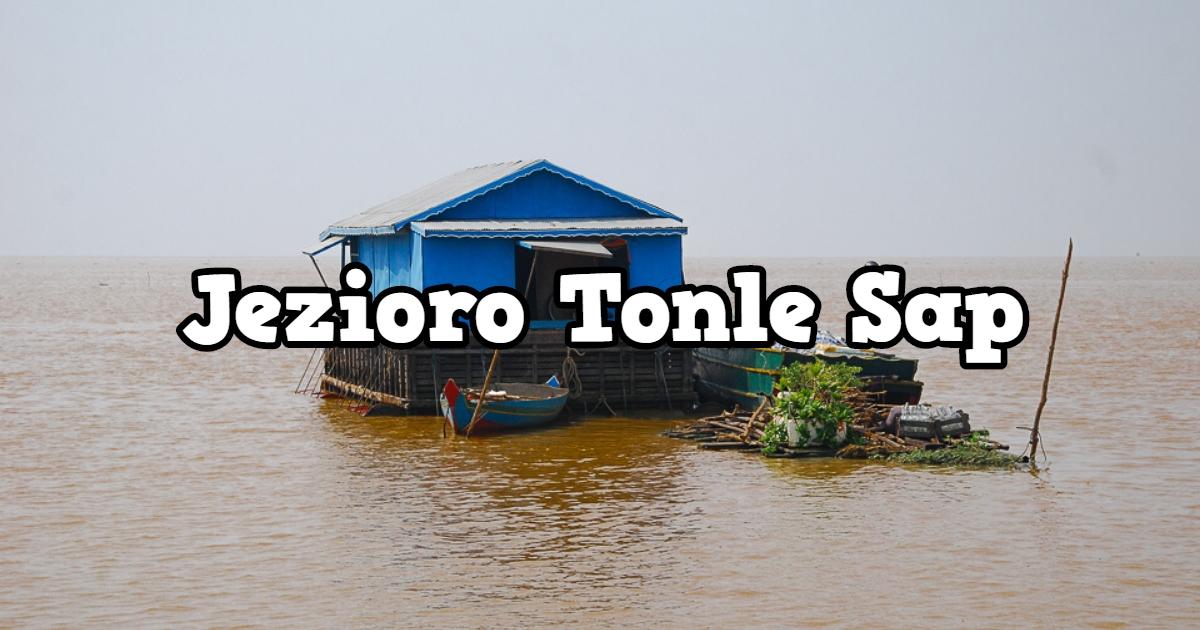 Tonle Sap – nad jeziorem bez dna