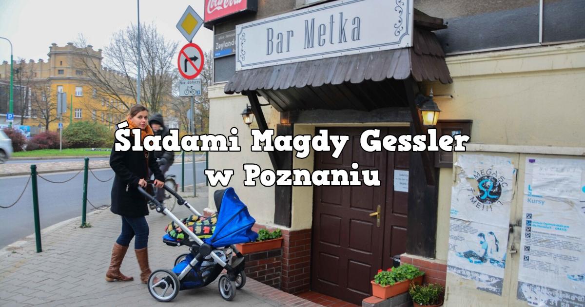 Śladami Magdy Gessler w Poznaniu