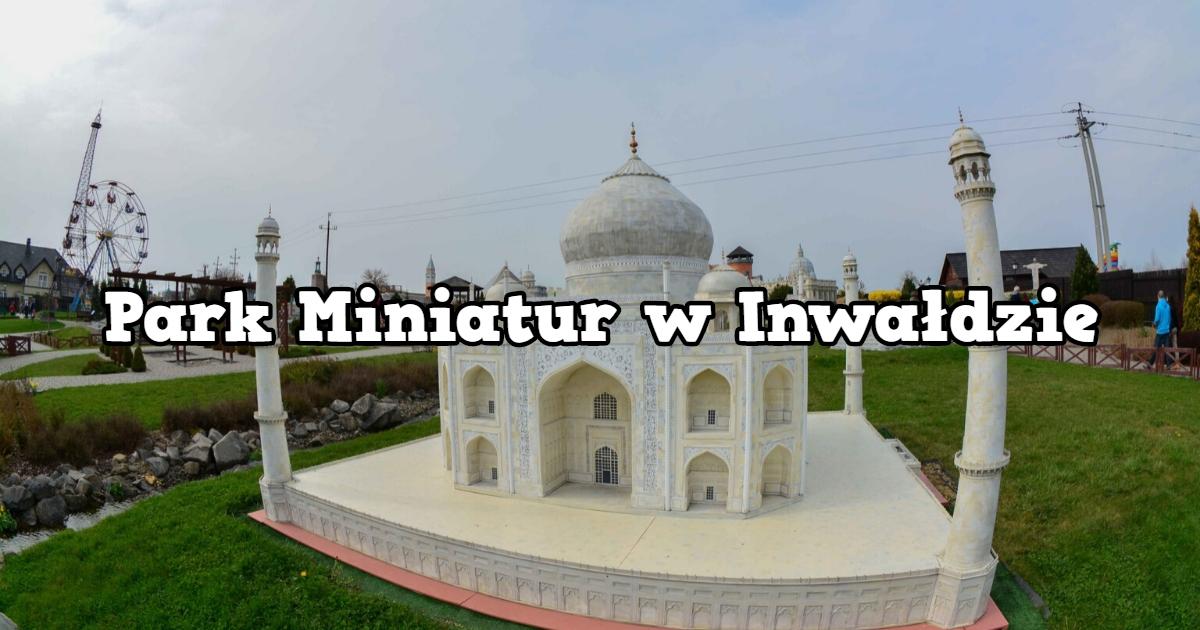 Park Miniatur w Inwałdzie.