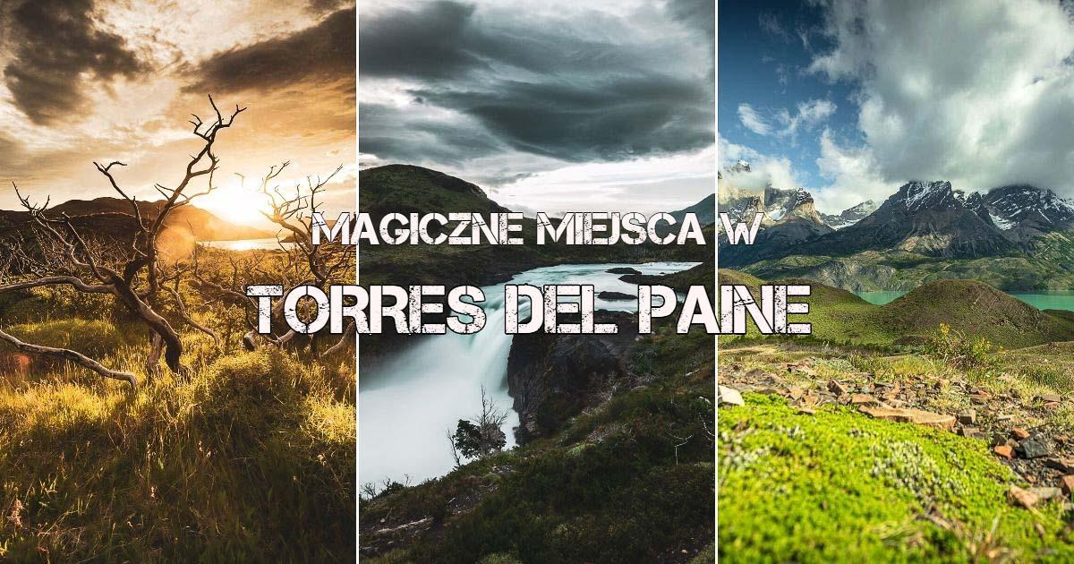 Torres Del Paine – co warto zobaczyć ?