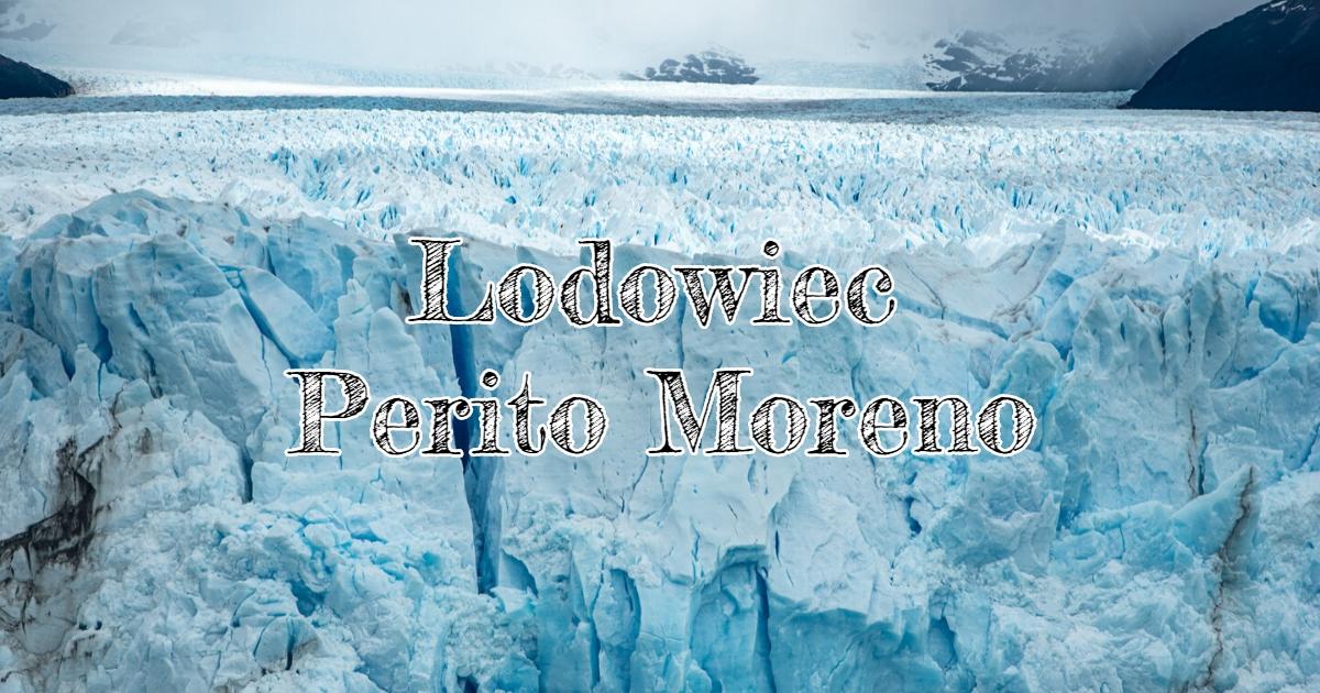Perito Moreno – Zwiedzanie lodowca